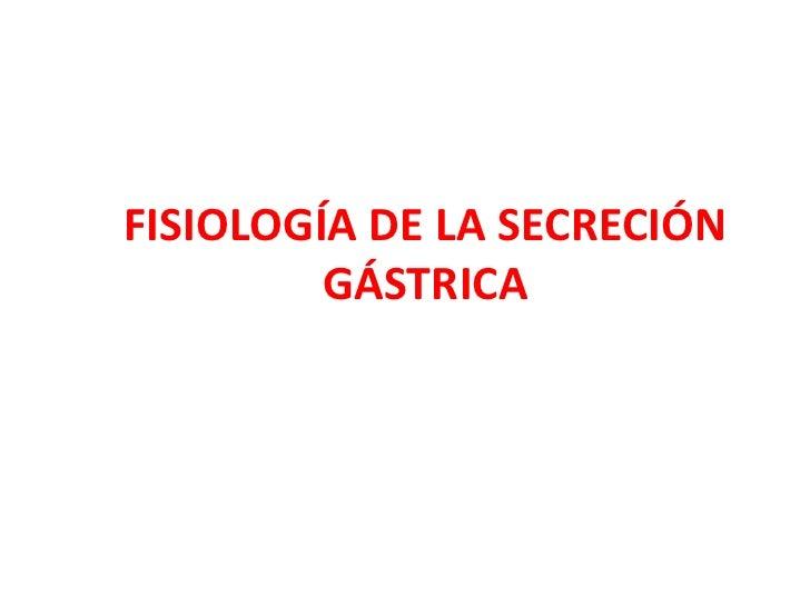 FISIOLOGÍA DE LA SECRECIÓN GÁSTRICA<br />