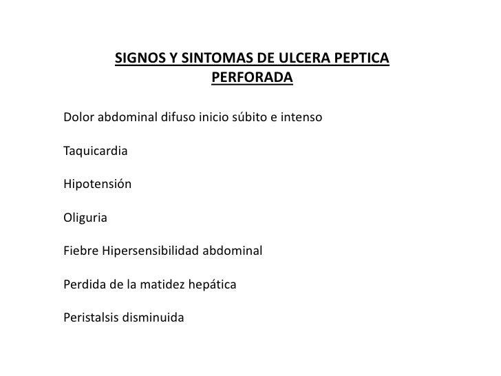 SIGNOS Y SINTOMAS DE ULCERA PEPTICA PERFORADA<br />Dolor abdominal difuso inicio súbito e intenso<br />Taquicardia <br />H...
