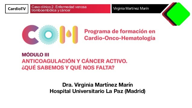 Caso clínico 2. Enfermedad venosa tromboembólica y cáncer Virginia Martínez Marín Dra. Virginia Martínez Marín Hospital Un...