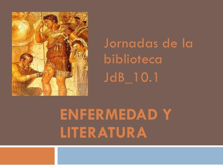 ENFERMEDAD Y LITERATURA Jornadas de la biblioteca JdB_10.1