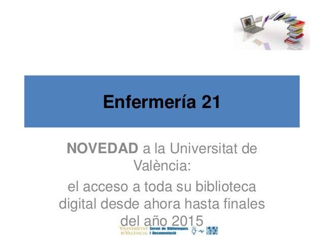 Enfermería 21  NOVEDAD a la Universitat de  València:  el acceso a toda su biblioteca  digital desde ahora hasta finales  ...