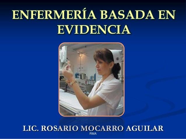 ENFERMERÍA BASADA EN EVIDENCIA  LIC. ROSARIO MOCARRO AGUILAR RMA