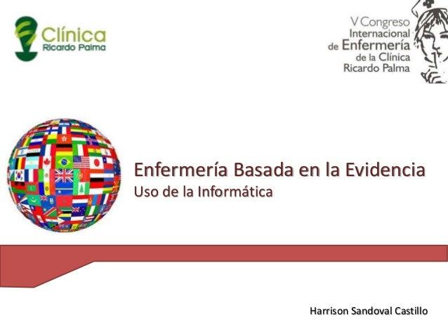 Harrison Sandoval Castillo Enfermería Basada en la Evidencia Uso de la Informática