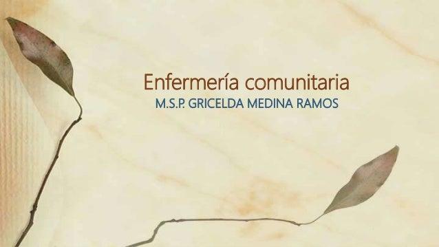 Enfermería comunitaria M.S.P. GRICELDA MEDINA RAMOS