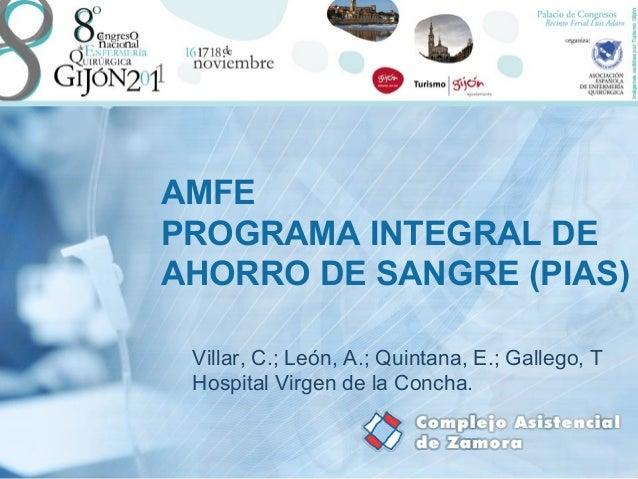 AMFEPROGRAMA INTEGRAL DEAHORRO DE SANGRE (PIAS) Villar, C.; León, A.; Quintana, E.; Gallego, T Hospital Virgen de la Concha.