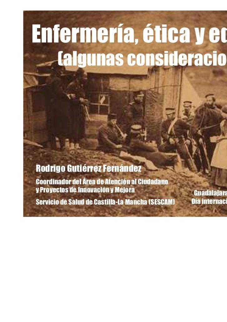 Enfermería, ética y equidad       (algunas consideraciones)Rodrigo Gutiérrez FernándezCoordinador del Área de Atención al ...