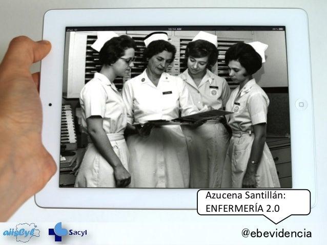 Azucena Santillán:ENFERMERÍA 2.0        @ebevidencia