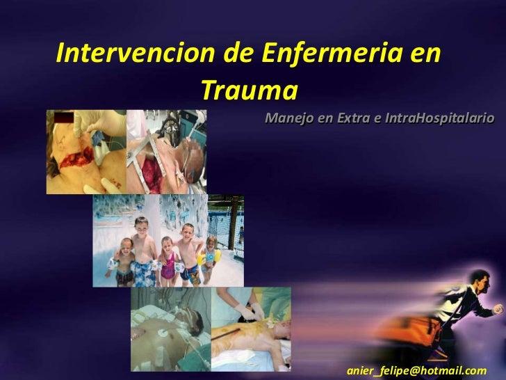Intervencion de Enfermeria en           Trauma               Manejo en Extra e IntraHospitalario                          ...