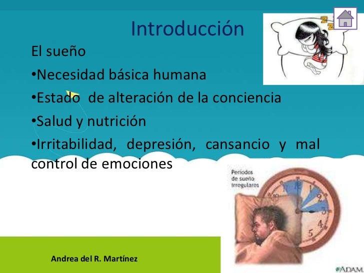 IntroducciónEl sueño•Necesidad básica humana•Estado de alteración de la conciencia•Salud y nutrición•Irritabilidad, depres...