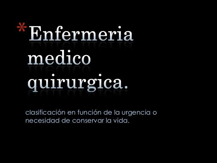 *clasificación en función de la urgencia onecesidad de conservar la vida.