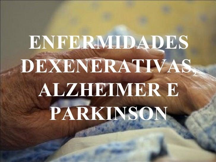 ENFERMIDADES DEXENERATIVAS, ALZHEIMER E PARKINSON