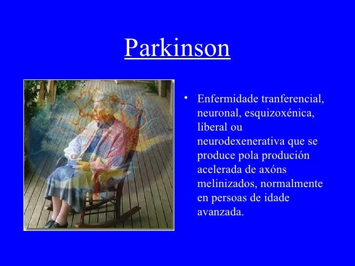 Parkinson <ul><li>E nfermidade tranferencial, neuronal, esquizoxénica, liberal ou neurodexenerativa que se produce pola pr...