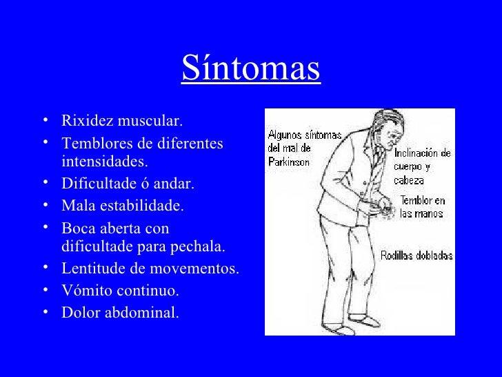 Síntomas <ul><li>Rixidez muscular. </li></ul><ul><li>Temblores de diferentes intensidades. </li></ul><ul><li>Dificultade ó...