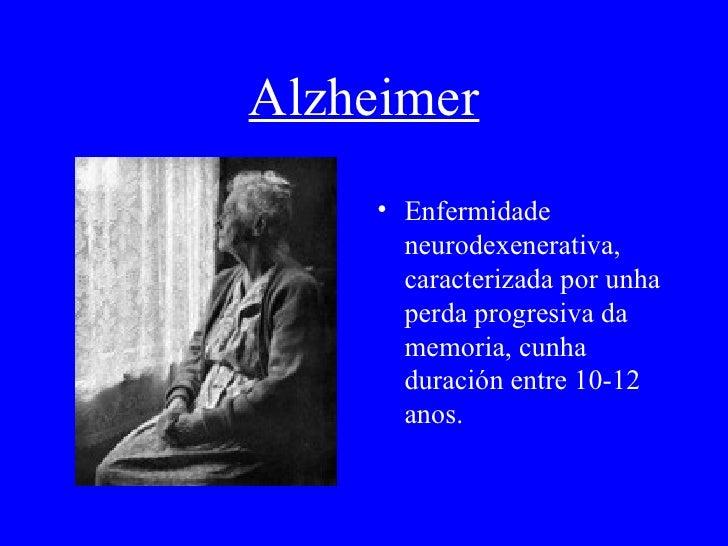Alzheimer <ul><li>Enfermidade neurodexenerativa, caracterizada por unha perda progresiva da memoria, cunha duración entre ...