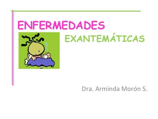 Dra. Arminda Morón S. ENFERMEDADES EXANTEMÁTICAS