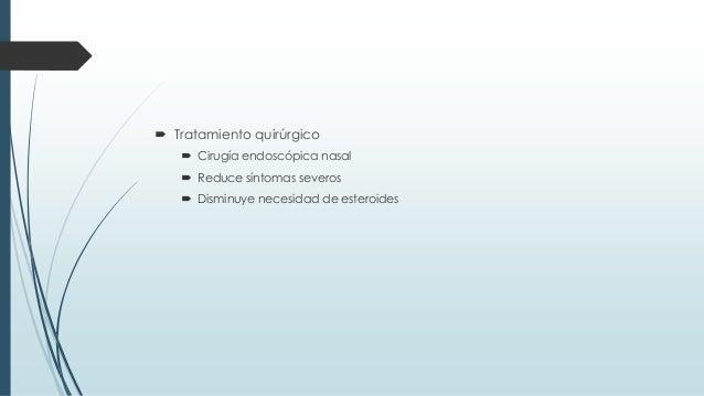  Tratamiento quirúrgico  Cirugía endoscópica nasal  Reduce síntomas severos  Disminuye necesidad de esteroides