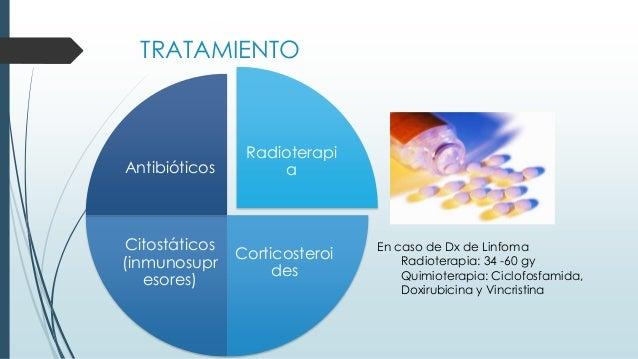 TRATAMIENTO Radioterapi a Corticosteroi des Citostáticos (inmunosupr esores) Antibióticos En caso de Dx de Linfoma Radiote...