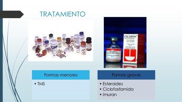 TRATAMIENTO Formas menores • TMS Formas graves • Esteroides • Ciclofosfamida • Imuran