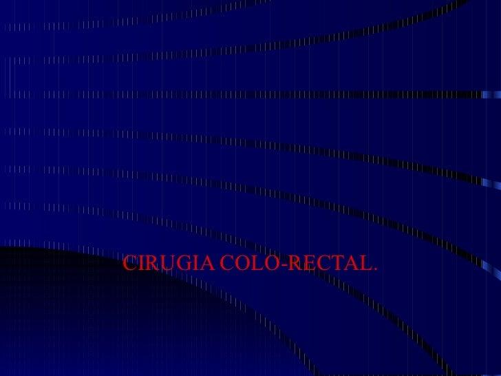 CIRUGIA COLO-RECTAL.