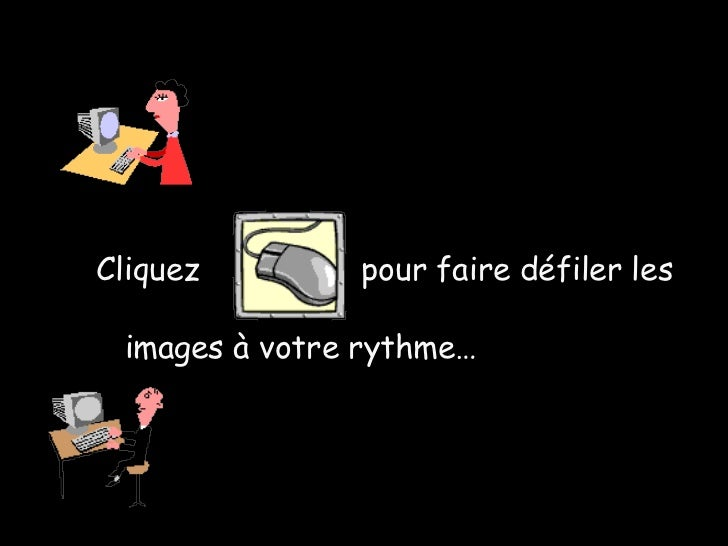 <ul><li>Cliquez  pour faire défiler les </li></ul><ul><li>images à votre  rythme … </li></ul>