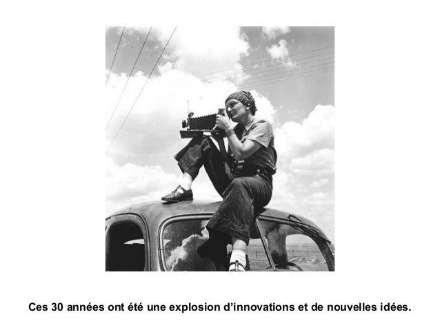 Ces 30 années ont été une explosion d'innovations et de nouvelles idées.