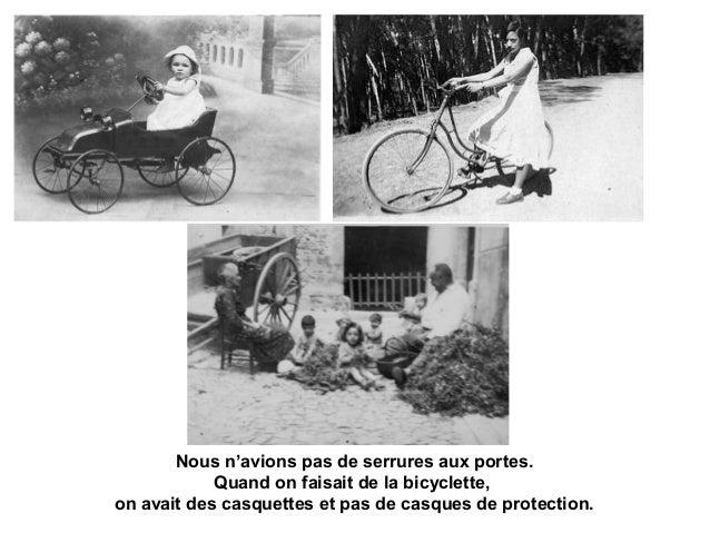 Nous n'avions pas de serrures aux portes. Quand on faisait de la bicyclette, on avait des casquettes et pas de casques de ...