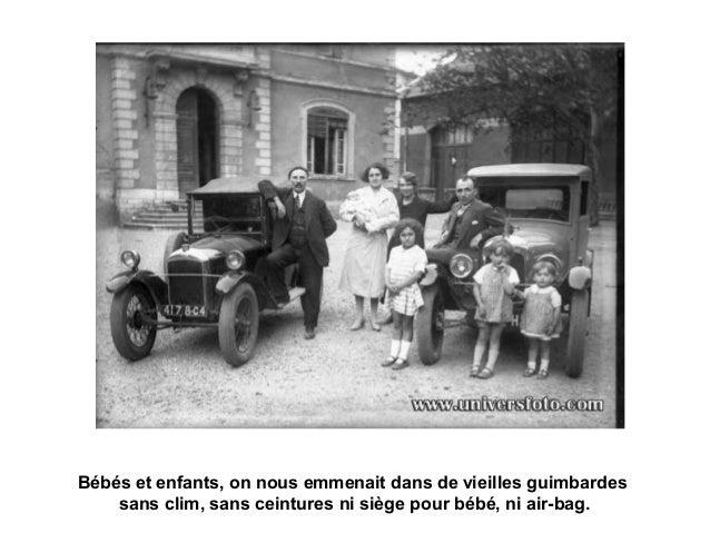 Bébés et enfants, on nous emmenait dans de vieilles guimbardes sans clim, sans ceintures ni siège pour bébé, ni air-bag.