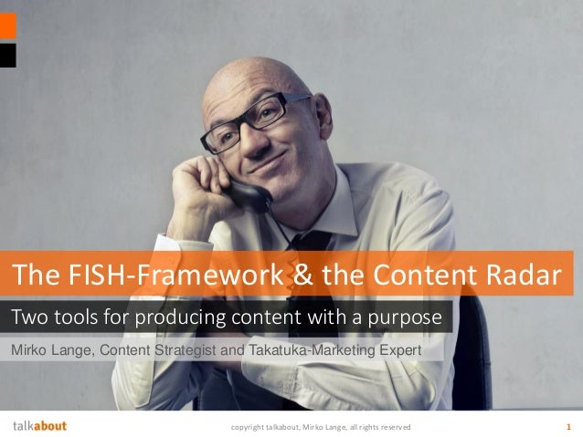 Mirko Lange, Content Strategist and Takatuka-Marketing Expert Two tools for producing content with a purpose The FISH-Fram...