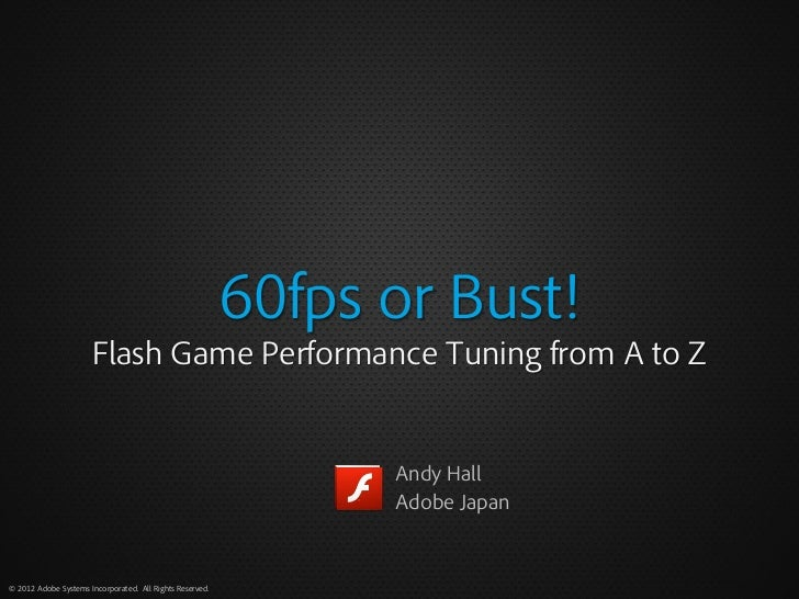 60fps or Bust!                      Flash Game Performance Tuning from A to Z                                             ...