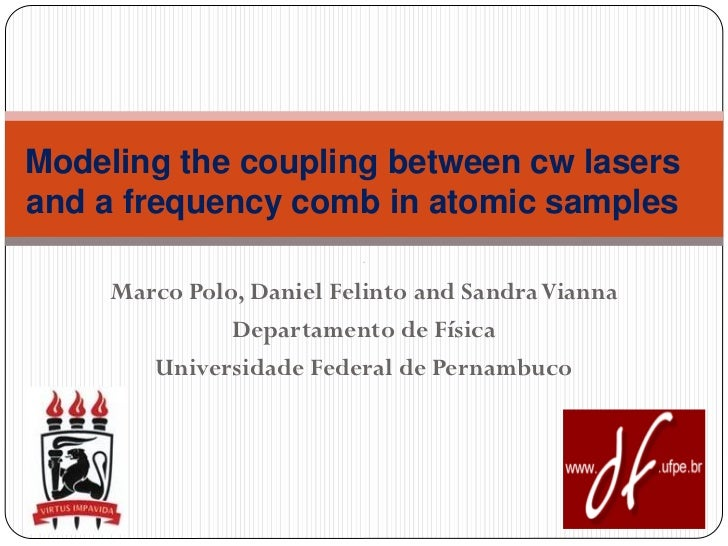 Modeling the coupling between cw lasersand a frequency comb in atomic samples     Marco Polo, Daniel Felinto and Sandra Vi...