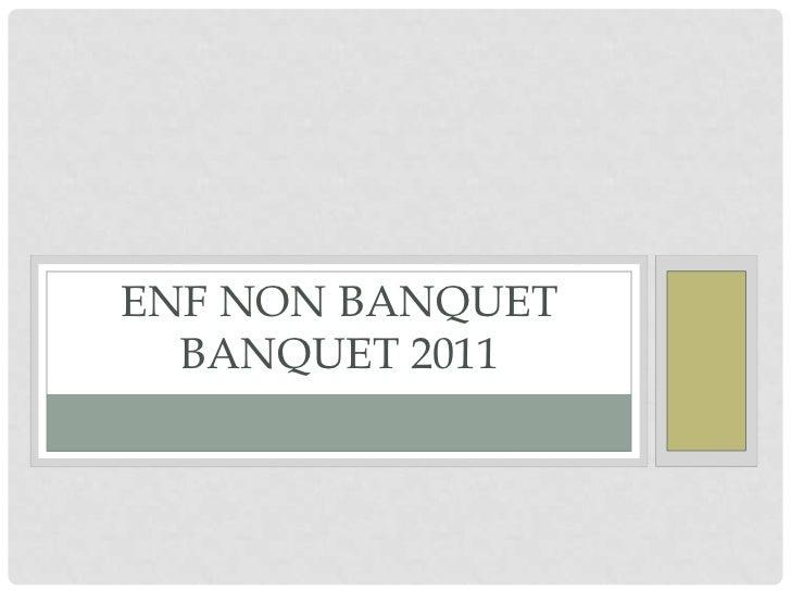 ENF NON BANQUET  BANQUET 2011