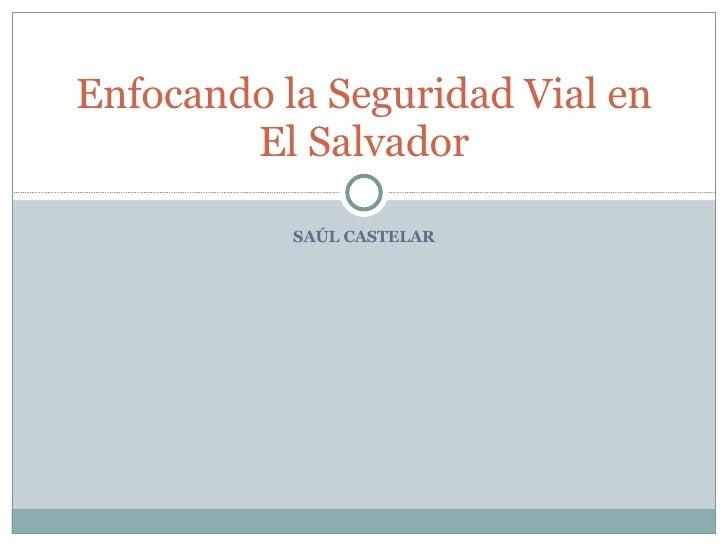 SAÚL CASTELAR Enfocando la Seguridad Vial en El Salvador