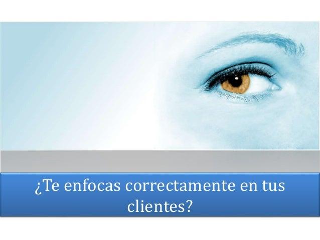 ¿Te enfocas correctamente en tus clientes?