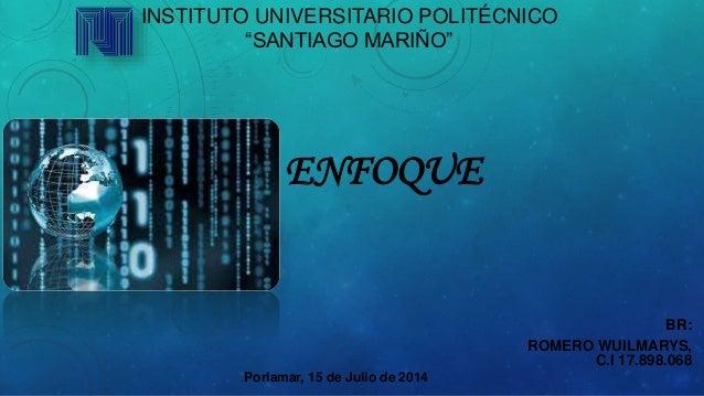 "INSTITUTO UNIVERSITARIO POLITÉCNICO ""SANTIAGO MARIÑO"" BR: ROMERO WUILMARYS, C.I 17.898.068 Porlamar, 15 de Julio de 2014 E..."