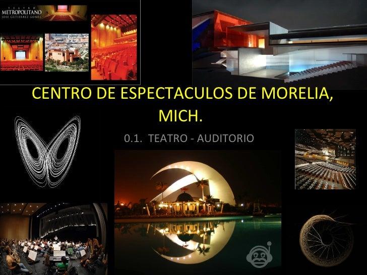 CENTRO DE ESPECTACULOS DE MORELIA, MICH. 0.1.  TEATRO - AUDITORIO