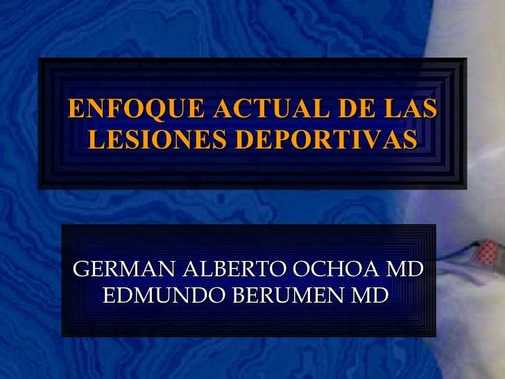 ENFOQUE ACTUAL DE LAS LESIONES DEPORTIVAS GERMAN ALBERTO OCHOA MD EDMUNDO BERUMEN MD