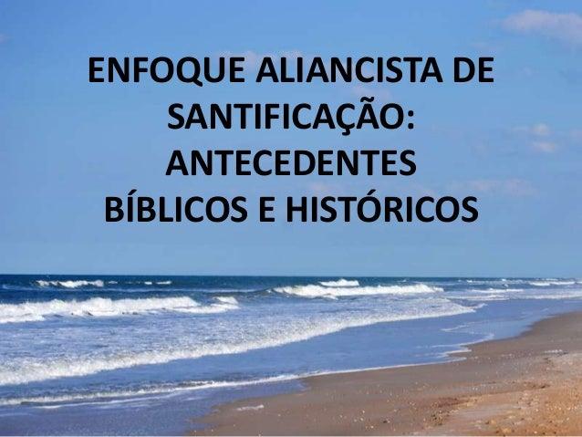 ENFOQUE ALIANCISTA DE SANTIFICAÇÃO: ANTECEDENTES BÍBLICOS E HISTÓRICOS