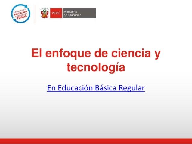 EI enfoque de ciencia y tecnología  En Educación Básica Regular