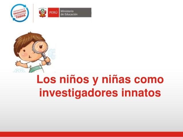 Los niños y niñas como investigadores innatos