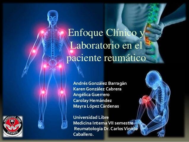 Enfoque Clínico y Laboratorio en el paciente reumático Andrés González Barragán Karen González Cabrera Angélica Guerrero C...