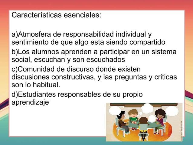 Características esenciales: a)Atmosfera de responsabilidad individual y sentimiento de que algo esta siendo compartido b)L...