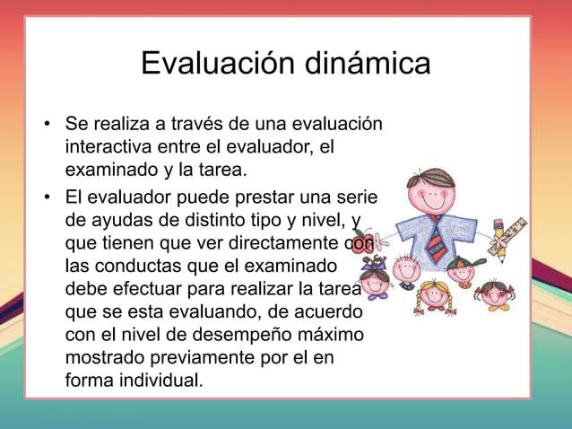 • La ED no se dirige solamente a valorar los productos del nivel de desarrollo real de los niños que reflejan los ciclos e...