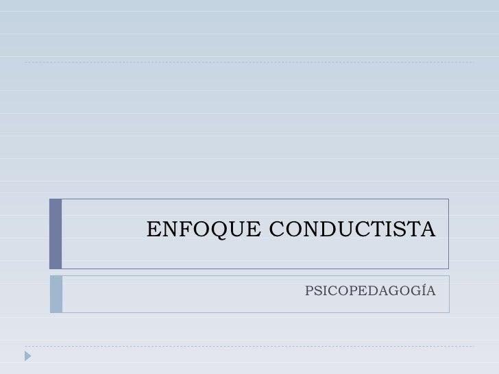 ENFOQUE CONDUCTISTA PSICOPEDAGOGÍA