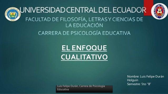 """EL ENFOQUE CUALITATIVO Nombre: Luis Felipe Durán Holguín Semestre: 5to """"B"""""""