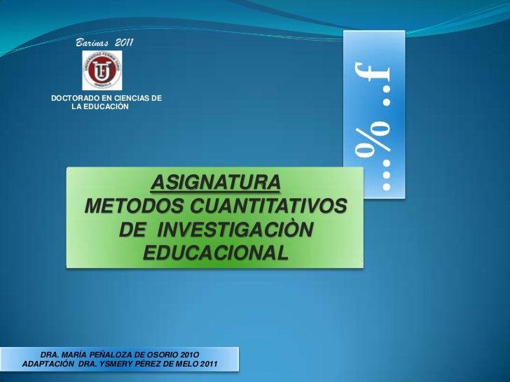 Barinas  2011<br />…% ..f<br />DOCTORADO EN CIENCIAS DE<br />        LA EDUCACIÒN    <br />ASIGNATURA<br />METODOS CUANTIT...