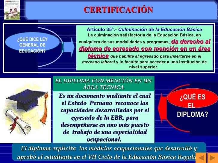 Artículo 35°.-  Culminación de la Educación Básica La culminación satisfactoria de la Educación Básica, en cualquiera de s...