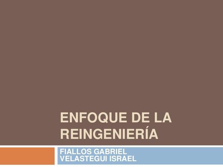 ENFOQUE DE LAREINGENIERÍAFIALLOS GABRIELVELASTEGUI ISRAEL