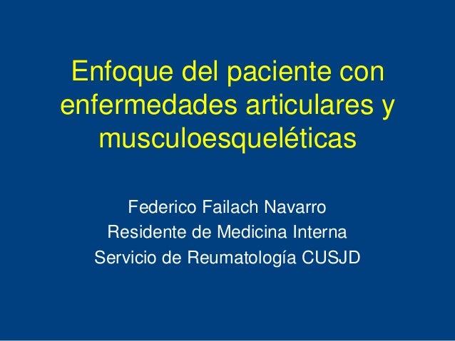 Enfoque del paciente conenfermedades articulares y   musculoesqueléticas      Federico Failach Navarro   Residente de Medi...