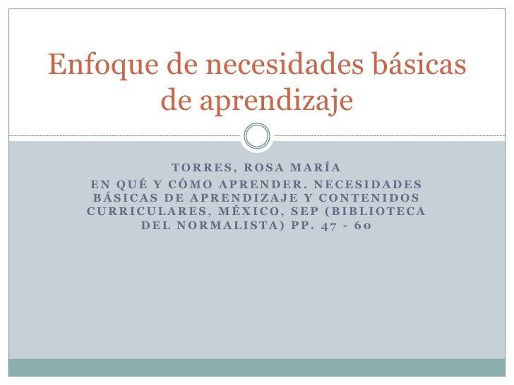 Torres, Rosa María<br />En Qué y Cómo aprender. Necesidades básicas de aprendizaje y contenidos curriculares, México, SEP ...