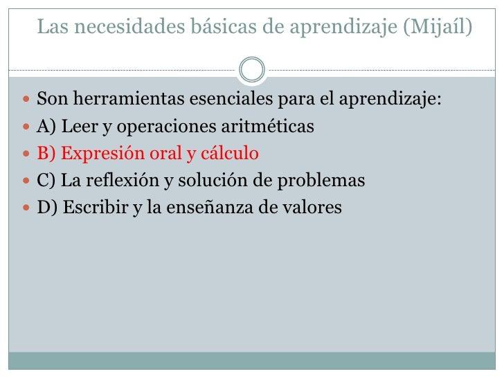 Las necesidades básicas de aprendizaje (Mijaíl)<br />Son herramientas esenciales para el aprendizaje:<br />A) Leer y opera...
